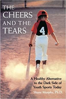 Book The Cheers and the Tears: A Healthy Alternative to the Dark Side of Youth Sports Today by Shane Murphy (1999-02-19)