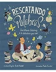 Rescatando palabras (Digging for Words Spanish Edition): José Alberto Gutiérrez y la biblioteca que creó