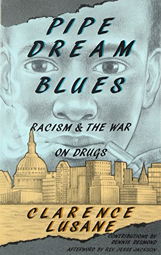 Pipe Dream Blues: Racism and the War on Drugs