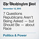 7 Questions Republicans Aren't Being Asked — but Should Be — about Race | Janell Ross
