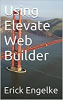 Using Elevate Web Builder, 2nd Edition Front Cover