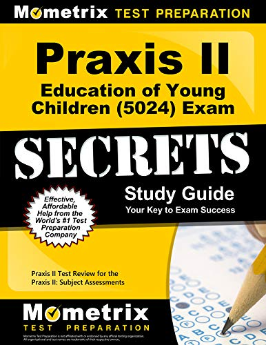 Praxis II Education of Young Children (5024) Exam Secrets Study Guide: Praxis II Test Review for the Praxis II: Subject Assessments (Best Jobs For Young Professionals)