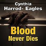 Blood Never Dies   Cynthia Harrod-Eagles