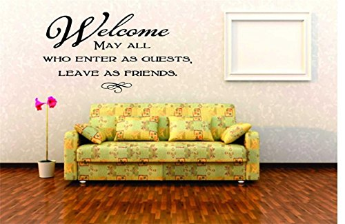 Top Selling Decals - Prices Reduced : Welcome, May All Who Enter As Guests, Leave As Friends Wall Sticker Size: 14 Inches X 20 Inches - 22 Colors Available