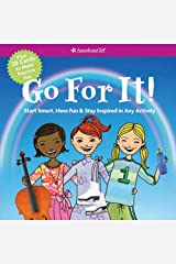 Go For It! Start Smart, Have Fun, & Stay Inspired in Any Activity (American Girl) Paperback