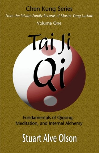 Download Tai Ji Qi: Fundamentals of Qigong, Meditation, and Internal Alchemy (Chen Kung Series: From the Private Family Records of Master Yang Luchan) (Volume 1) pdf epub