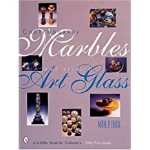 Contemporary Marbles and Related Art Glass (Schiffer Book for Collectors) by Mark P Block (2007-07-01)