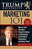 Trump University Marketing 101: How to Use the Most Powerful Ideas in Marketing to Get More Customers