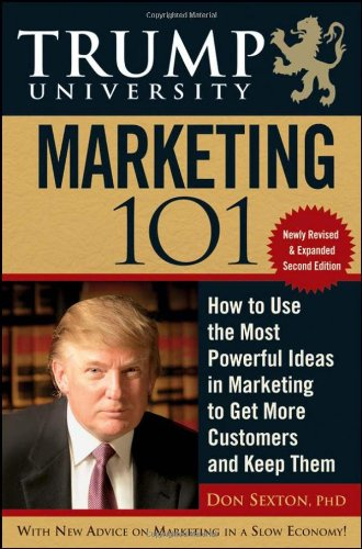 Trump University Marketing 101: How to Use the Most Powerful Ideas in Marketing to Get More Customers and Keep Them