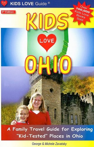 "Read Online Kids Love Ohio: A Family Travel Guide for Exploring ""Kid-Tested"" Places in Ohio ebook"