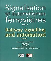 Signalisation et automatismes ferroviaires : Tome 1