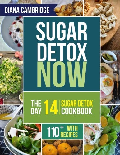 (Sugar Detox NOW: The 14-Day Sugar Detox Diet Cookbook to Cut Sugar and Carb Cravings for Practical Weight Loss ? With Over 110 Recipes)