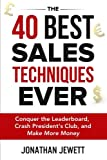 img - for The 40 Best Sales Techniques Ever: Conquer the Leaderboard, Crash President's Club, and Make More Money book / textbook / text book