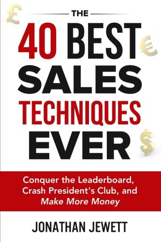 The 40 Best Sales Techniques Ever: Conquer the Leaderboard, Crash President's Club, and Make More Money (The Best Gaming Pc Ever)