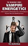 Vampiri energetici :interrompere la manipolazione e controllare la propria vita e la libertà emotiva (Italian Edition)