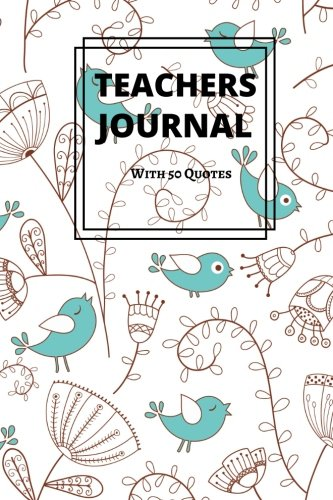 """Teachers Journal With 50 Quotes: Thank You Appreciation Gift  Journal, Exercise Book, Jotter, Notebook, Planner, Composition Book, Memory Book to ... Quotes & Lined Pages  Medium 6""""x9"""" Softback pdf epub"""