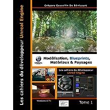 Les cahiers d'Unreal Engine T1: Modélisation, Blueprints, Matériaux et Paysages (French Edition)