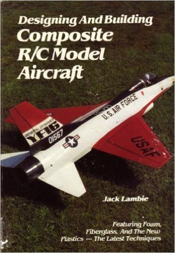 - Designing and Building Composite R/C Model Aircraft [Featuring Foam, Fiberglass, and the New Plastics - The Latest Techniques]