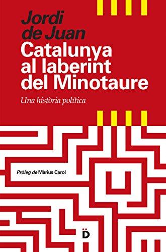 Catalunya Al Laberint Del Minotaure. Una Historia Politica (Primera Página) por De Juan Casadevall, Jordi,Màrius Carol