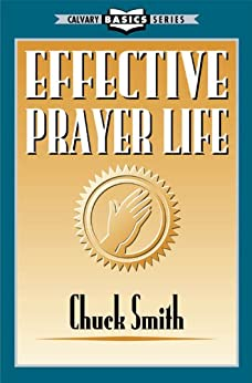 Effective Prayer Life (Calvary Basic Series) by [Smith, Chuck]