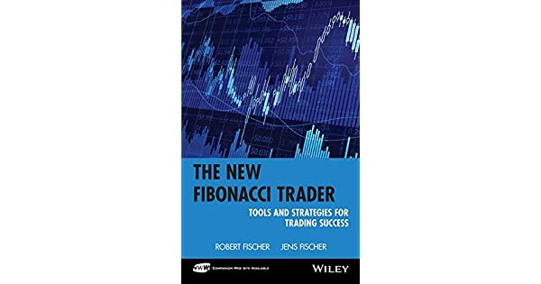 The New Fibonacci Trader: Tools and Strategies for Trading