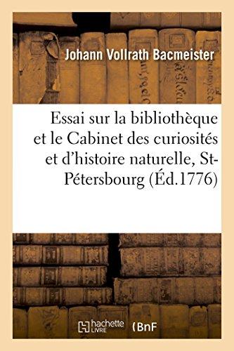 Essai Sur La Bibliothèque Et Le Cabinet Des Curiosités Et d'Histoire Naturelle de l'Académie (Generalites) (French Edition)