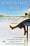 Knowing God by Name: A Girlfriends in God Faith
