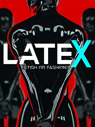 Latex: Fetish or Fashion? by
