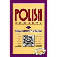 Polish Cookery: Poland's bestselling cookbook adapted for American kitchens. Includes recipes for Mushroom-Barley Soup, Cucumber Salad, Bigos, Cheese Pierogi and Almond Babka