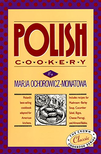 Polish Cookery : Poland's Bestselling Cookbook Adapted for American Kitchens by Marja Ochorowicz-Monatowa
