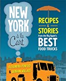new york street food - New York a la Cart: Recipes and Stories from the Big Apple's Best Food Trucks