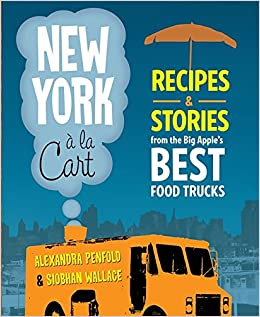 New york a la cart recipes and stories from the big apples best new york a la cart recipes and stories from the big apples best food trucks siobhan wallace alexandra penfold 9780762446827 amazon books forumfinder Choice Image