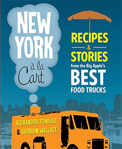 New York a la Cart: Recipes and Stories from the Big Apple's Best Food Trucks ebook