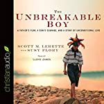 The Unbreakable Boy: A Father's Fear, a Son's Courage, and a Story of Unconditional Love | Scott Michael LeRette