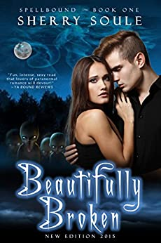 Beautifully Broken: New Edition 2015 (Spellbound Prodigies) by [Soule, Sherry]