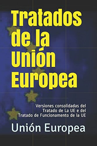 Tratados de la Unión Europea: Versiones consolidadas del Tratado de La UE e del Tratado de Funcionamento de la UE (Spanish Edition)