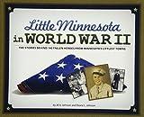 Little Minnesota in World War II: The Stories Behind 140 Fallen Heroes from Minnesota s Littlest Towns