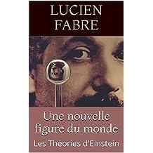 Une nouvelle figure du monde: Les Théories d'Einstein (French Edition)