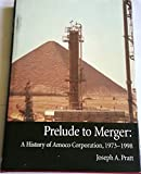 Prelude to merger: A history of Amoco Corporation, 1973-1998