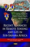 Recent Advances in Remote Sensing and GIS in Sub-Sahara Africa (African Political, Economic, and Security Issues)