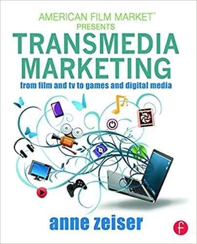 Transmedia Marketing: From Film And Tv To Games And Digital Media por Anne Zeiser epub
