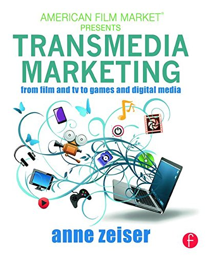 Transmedia Marketing: From Film and TV to Games and Digital Media (American Film Market Presents) Film Media