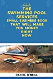 pool service - The Swimming Pool Services Small Business Book That Will Make You Money Right No: A