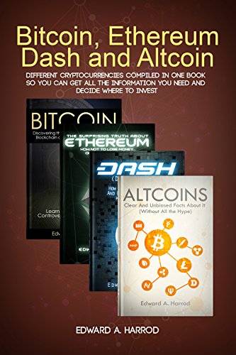 Bitcoin, Ethereum, Dash and Altcoins: Different Cryptocurrencies Compiled so You Can Get All the Information You Need and Decide Where To Invest