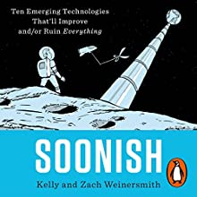 Soonish: Ten Emerging Technologies That Will Improve and/or Ruin Everything Audiobook by Dr. Kelly Weinersmith, Zach Weinersmith Narrated by Dr. Kelly Weinersmith, Joseph May