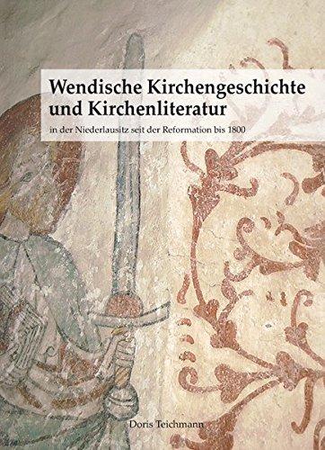 Wendische Kirchengeschichte und Kirchenliteratur: in der Niederlausitz seit der Reformation bis 1800