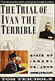 The Trial of Ivan the Terrible: State of Israel Vs. John Demjanjuk by Tom Teicholz (1990-11-01)