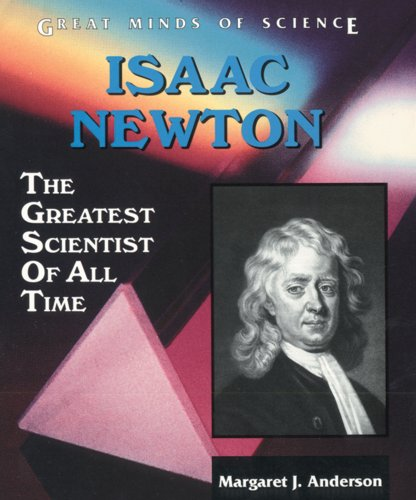 Isaac Newton: The Greatest Scientist of All Time (Great Minds of Science)