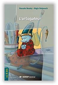 L'ortogafeur CE2/CM1 (Le roman ) par Régis Delpeuch