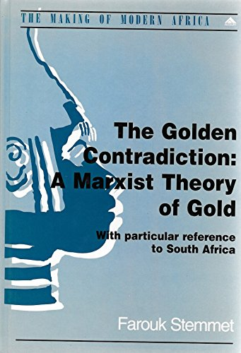 The Golden Contradiction: A Marxist Theory of Gold : With Particular Reference to South Africa (Making of Modern Africa)